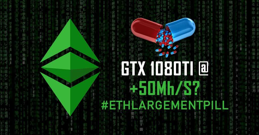 The Ethlargement Pill - GTX 1080TI @ 50 Mh/s - Is it legit?